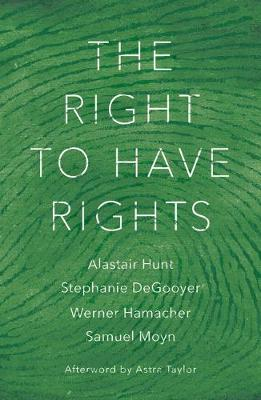 The Right to Have Rights by Alastair Hunt