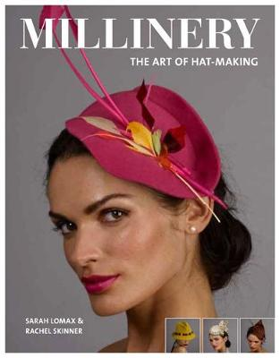 Millinery: The Art of Hat-Making by Sarah Lomax