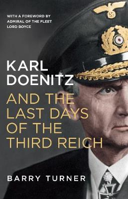 Karl Doenitz and the Last Days of the Third Reich by Barry Turner