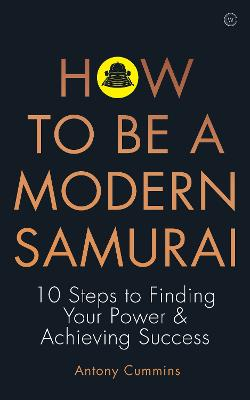 How to be a Modern Samurai: 10 Steps to Finding Your Power & Achieving Success<br>Achieving Success by Antony Cummins