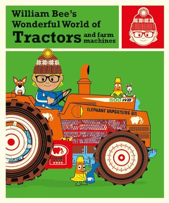 William Bee's Wonderful World of Tractors and Farm Machines by William Bee