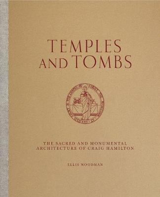 Temples And Tombs: The Sacred and Monumental Architecture of Craig Hamilton by Ellis Woodman