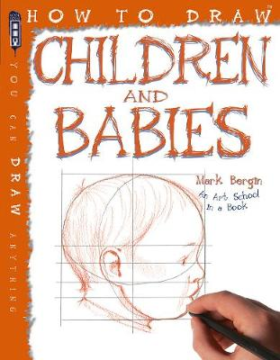 How To Draw Children And Babies by Mark Bergin