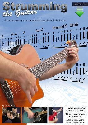 Strumming the Guitar: Guitar Strumming for Intermediate & Upward with Audio & Video by Gareth Evans