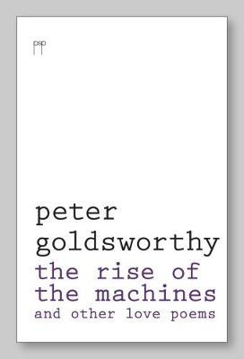 The Rise of the Machines and other love poems. by Peter Goldsworthy