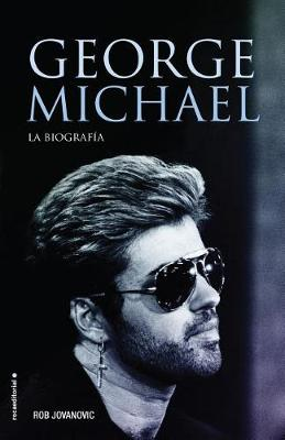 George Michael. La Biografia by Rob Jovanovic