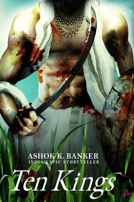 Ten Kings by Ashok K. Banker