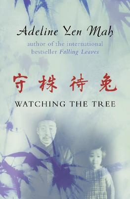 Watching the Tree by Adeline Yen Mah