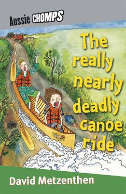 The Really Nearly Deadly Canoe Ride by David Metzenthen