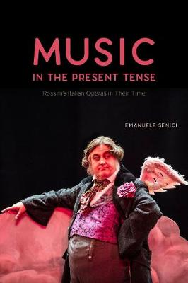 Music in the Present Tense: Rossini's Italian Operas in Their Time book