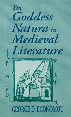 Goddess Natura in Medieval Literature by George D. Economou