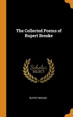 The Collected Poems of Rupert Brooke by Rupert Brooke