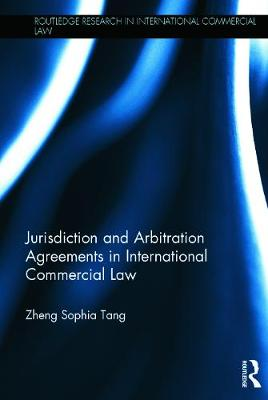 Jurisdiction and Arbitration Agreements in International Commercial Law by Zheng Sophia Tang