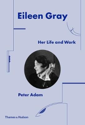 Eileen Gray: Her Life and Work by Peter Adam