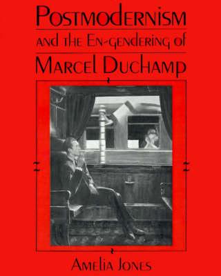 Postmodernism and the En-Gendering of Marcel Duchamp by Amelia Jones