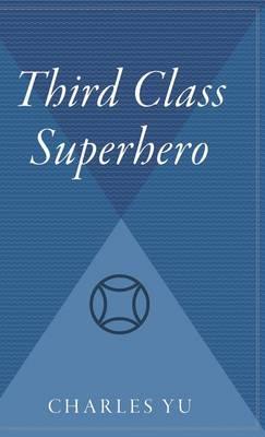 Third Class Superhero by Charles Yu