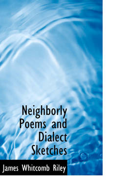 Neighborly Poems and Dialect Sketches by Deceased James Whitcomb Riley