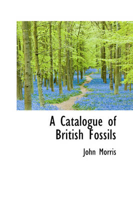 A Catalogue of British Fossils by Professor John Morris