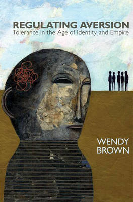 Regulating Aversion by Wendy Brown