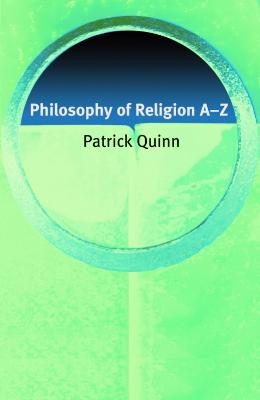 Philosophy of Religion A-Z by Patrick Quinn