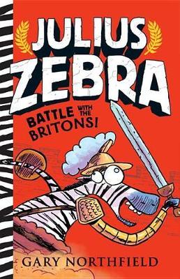 Julius Zebra: Battle with the Britons! by Gary Northfield