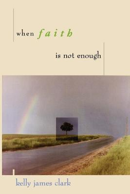 When Faith is Not Enough by Kelly James Clark