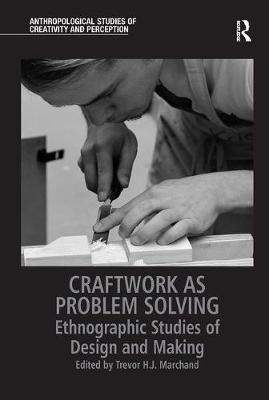 Craftwork as Problem Solving by Trevor Marchand