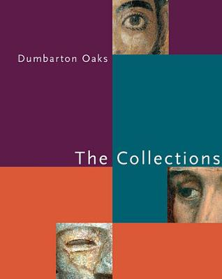 Dumbarton Oaks - The Collections by Gudrun Buhl
