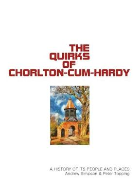The Quirks of Chorlton-cum-Hardy by Andrew Simpson