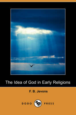 Idea of God in Early Religions (Dodo Press) by F. B. Jevons