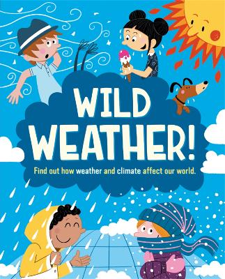 Wild Weather: Find out how weather and climate affect our world book