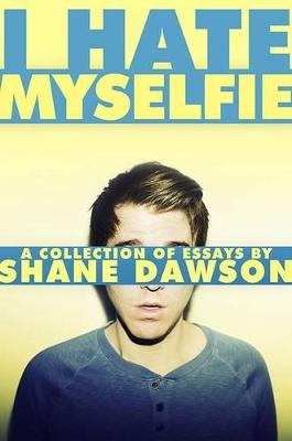I Hate Myselfie by Shane Dawson