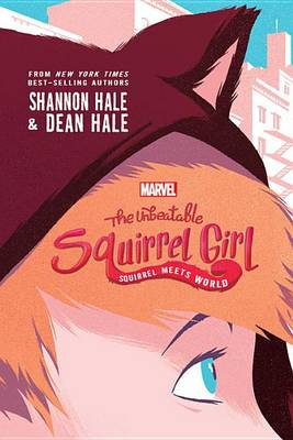 The Unbeatable Squirrel Girl: Squirrel Meets World by Shannon Hale