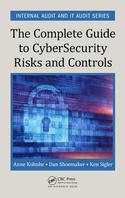The Complete Guide to Cybersecurity Risks and Controls by Anne Kohnke