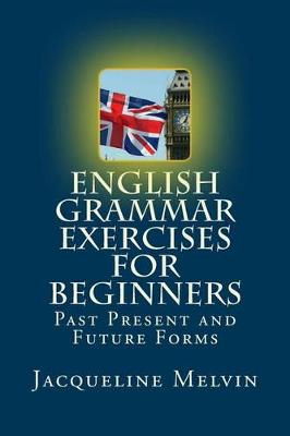 English Grammar Exercises for Beginners by Jacqueline Melvin