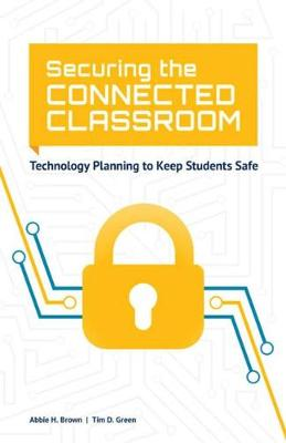 Securing the Connected Classroom by Abbie H. Brown