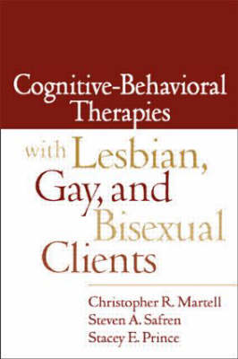 Cognitive-behavioral Therapies with Lesbian, Gay, and Bisexual Clients by Christopher R. Martell