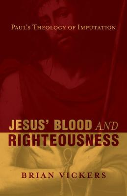 Jesus' Blood and Righteousness: Paul's Theology of Imputation book