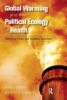 Global Warming and the Political Ecology of Health by Hans Baer