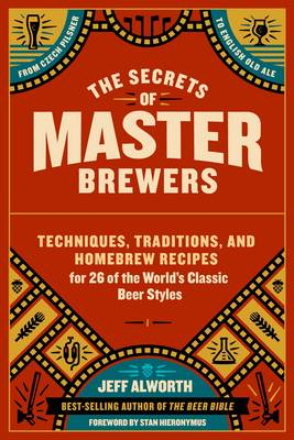 The Secrets of Master Brewers by Jeff Alworth