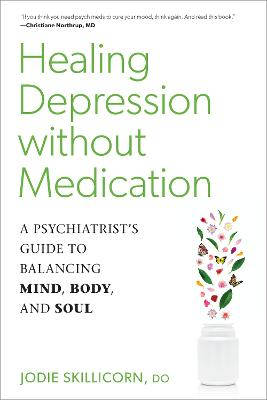 Healing Depression without Medication: A Psychiatrist's Guide to Balancing Mind, Body, and Soul by Jodie D.O. Skillicorn