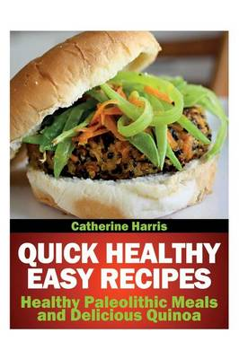 Quick Healthy Easy Recipes by Catherine Harris