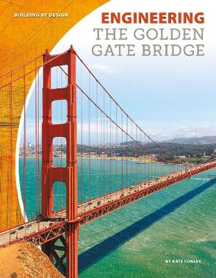 Engineering the Golden Gate Bridge by Kate Conley