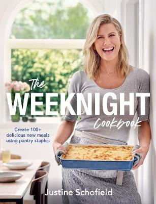 The Weeknight Cookbook: Create 100+ Delicious New Meals Using Pantry Staples by Justine Schofield