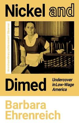 Nickel and Dimed: Undercover in Low-Wage America by Barbara Ehrenreich