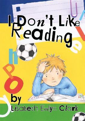 I Don't Like Reading by Lisabeth Clark