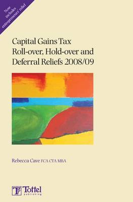 Capital Gains Tax Roll-over, Hold-over and Deferral Reliefs 2008/09: 2008-2009 book