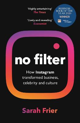 No Filter: The Inside Story of Instagram - Winner of the FT Business Book of the Year Award book