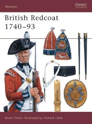 The British Redcoat 1740-93 by Stuart Reid