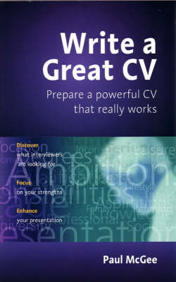 Write a Great CV: Create a Powerful CV That Really Works by Paul McGee